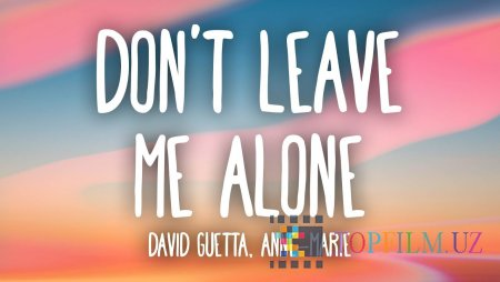David Guetta feat Anne-Marie – Don't Leave Me Alone (Official Video 2018!)